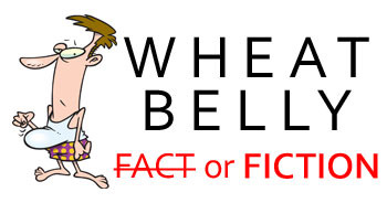 Wheat Belly Fact or Fiction