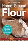 The Essential Home-Ground Flour Book by Sue Becker